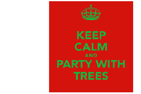Keep Calm and Party With Trees
